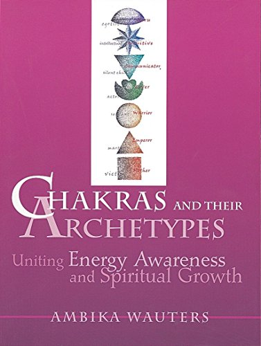 Chakras & Their Archetypes: Uniting Energy Awareness with Spiritual Growth: Uniting Energy Awareness and Spiritual Growth por Ambika Wauters