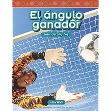 El Angulo Ganador (the Winning Angle) (Spanish Version) (Nivel 5 (Level 5)): Entender Angulos (Understanding Angles) (Mathematics Readers)