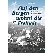 Auf den Bergen wohnt die Freiheit: Sennerinnen in den bayerischen Alpen – früher und heute