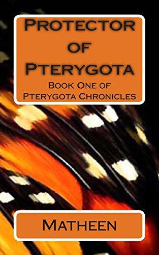 Protector of Pterygota (Pterygota Chronicles, Band 1)