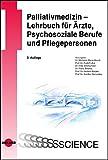 Palliativmedizin - Lehrbuch f?r ?rzte, Psychosoziale Berufe und Pflegepersonen (UNI-MED Science)