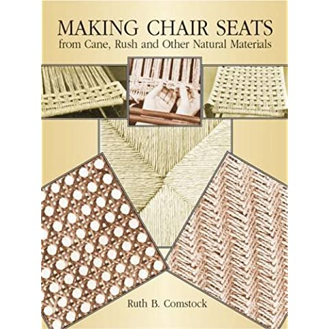 Making Chair Seats from Cane, Rush and Other Natural Materials by Ruth B. Comstock (1988-11-01)