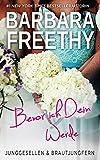 Bevor ich Dein werde (Junggesellen & Brautjungfern 4) von Barbara Freethy