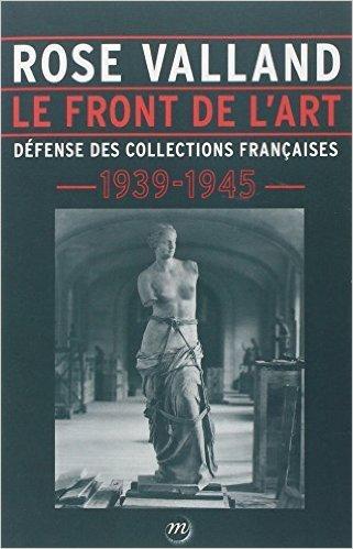 Le front de l'art : Dfense des collections franaises, 1939-1945 de Rose Valland ,Isabelle Le Masne de Chermont,Didier Schulmann ( 5 mars 2014 )