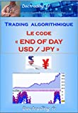 "Trading algorithmique - Le code ""End of Day USD/JPY"" (Doctrading t. 10) (French Edition)"