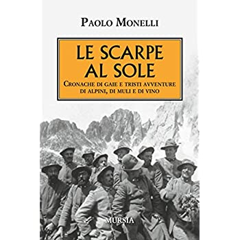 Le Scarpe Al Sole. Cronache Di Gaie E Tristi Avventure Di Alpini, Di Muli E Di Vino