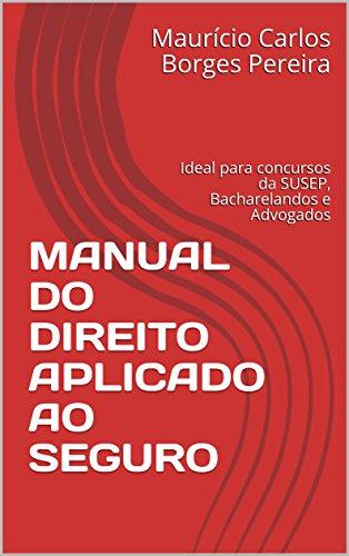 MANUAL DO DIREITO APLICADO AO SEGURO: Ideal para concursos da SUSEP, Bacharelandos e Advogados (Portuguese Edition) por Maurício Carlos Borges Pereira