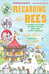 [Regarding the Bees: A Lesson, in Letters, on Honey, Dating, and Other Sticky Subjects] (By: Kate Klise) [published: April, 2009]