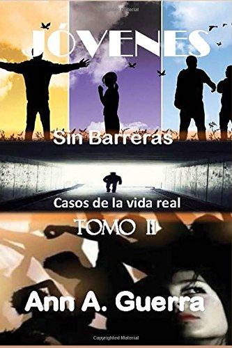 JOVENES: Sin Barreras TOMO II: Casos de la vida real: Volume 2 (JOVENES: Sin Barreras TOMO I, and TOMO II) por Ms. Ann A. Guerra