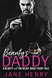 Beauty's Daddy: A Beauty and the Beast Adult Fairy Tale (Billionaire Daddies Book 1)