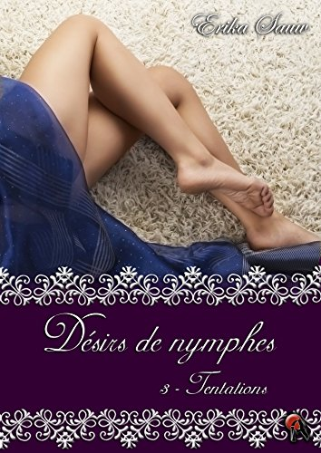 Dsirs de nymphes, Tome 3: Tentations