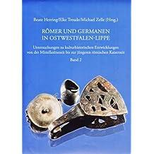 Römer und Germanen in Ostwestfalen-Lippe: Untersuchungen zu kulturhistorischen Entwicklungen von der Mittellatènezeit bis zur jüngeren römischen Kaiserzeit. Band 2