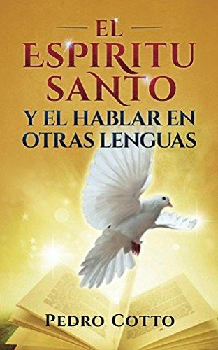 El Espiritu Santo Y El Hablar En Otras Lenguas por Pedro Cotto