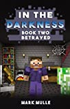 In the Darkness (Book 2): Betrayed (An Unofficial Minecraft Book for 15 Years Old and Above)