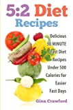 5:2 Diet Recipes: Delicious 30 MINUTE Fast Diet Recipes Under 500 Calories for Easier Fast Days
