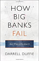 How Big Banks Fail and What to Do about It by Darrell Duffie (2010-11-07)