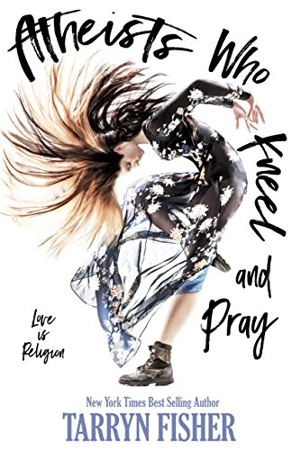 Atheists Who Kneel and Pray: a romance novel: The bestselling love story that will make you swoon (English Edition)