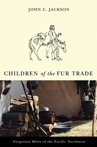 Canada Trade Fur (Children of the Fur Trade: Forgotten Metis of the Pacific Northwest (Northwest Reprints))