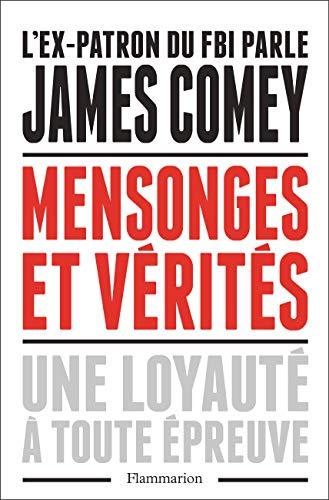 Mensonges et vérités. Une loyauté à toute épreuve (DOCS,TEMOIGNAGE) par James Comey