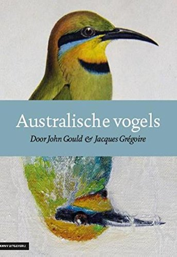 John Gould Gould Vogel (Australische Vogels door John Gould & Jacques Gregoire [Australian Birds by John Gould and Jacques Gregoire])