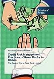 Credit Risk Management Practices of Rural Banks in Ghana: The Case of Adansi Rural Bank Limited
