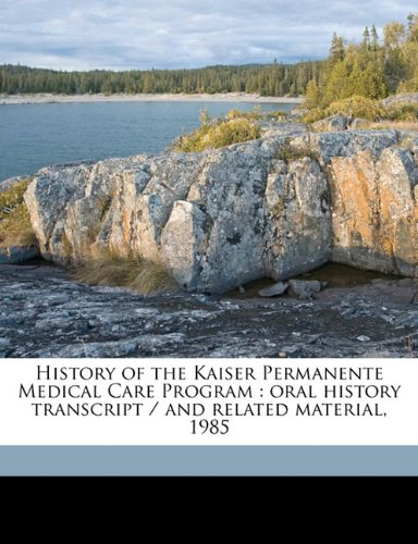 history-of-the-kaiser-permanente-medical-care-program-oral-history-transcript-and-related-material-1