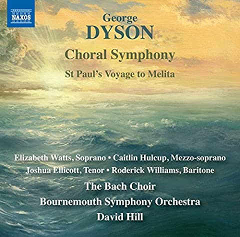 Dyson: Choral Symphony, St. Paul's Voyage to Melita [Elizabeth Watts; Roderick Williams; The Bach Choir; Bournemouth Symphony Orchestra; David Hill] [Naxos: