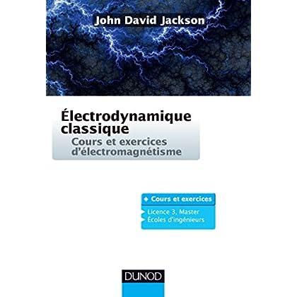 Électrodynamique classique - Cours et exercices d'électromagnétisme