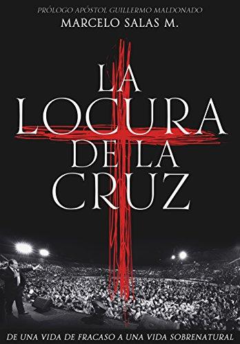 La Locura de la Cruz: De una vida de fracaso a una vida sobrenatural (Spanish Edition)
