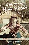 Return to Wake Robin: One Cabin in the Heyday of Northwoods Resorts by Marnie O. Mamminga (2012-05-21)