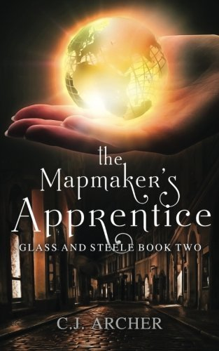 The Mapmaker's Apprentice (Glass and Steele) (Volume 2) by C.J. Archer (2016-10-25)