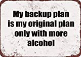 DKISEE Aluminum Safety Sign My Backup Plan is My Original Plan Only with More Alcohol Metal Sign Garage Signs Durable Rust Proof Warning Sign Aluminum Metal Sign 12'x18'