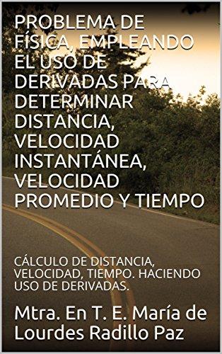 PROBLEMA DE FÍSICA, EMPLEANDO EL USO DE DERIVADAS PARA DETERMINAR DISTANCIA, VELOCIDAD INSTANTÁNEA, VELOCIDAD PROMEDIO Y TIEMPO: CÁLCULO DE DISTANCIA, VELOCIDAD, TIEMPO. HACIENDO USO DE DERIVADAS.