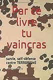 survie : par ce livre tu vaincras: survie self-défense contre TERRORISME
