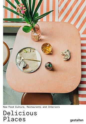 Delicious Places : Nouvelle culture gastronomique, restaurants et intérieurs par  Gestalten