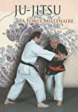 ju jitsu la force mill?naire du ju jitsu traditionnel au nihon tai jitsu moderne