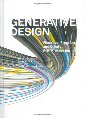 Generative Design: Visualize, Program, and Create with Processing