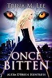 Once Bitten (Alexa O'Brien Huntress Book 1) by Trina M. Lee