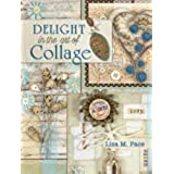 Delight in the Art of Collage: Mixed-media collage and assemblage techniques and projects