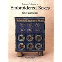 Beginner's Guide to Embroidered Boxes (Beginner's Guide to Needlecrafts)
