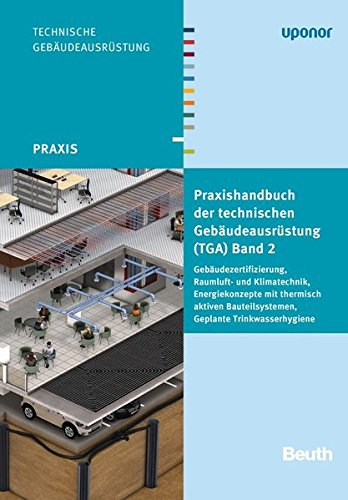 Praxishandbuch der technischen Gebäudeausrüstung (TGA): Band 2: Gebäudezertifizierung, Raumluft- und Klimatechnik, Energiekonzepte mit thermisch ... Geplante Trinkwasserhygiene (Beuth Praxis)