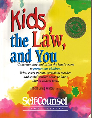 Kids, the Law, and You: Understanding and Using the Legal System to Protect Our Children (Self-counsel Business Series)