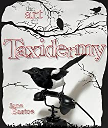 The Art of Taxidermy by Jane Eastoe (2012-10-31)