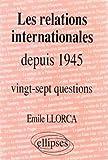 Les relations internationales depuis 1945, histoire thématique - 27 questions