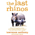 The Last Rhinos: The Powerful Story of One Man's Battle to Save a Species (English Edition)