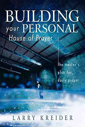 [(Building Your Personal House of Prayer : The Master's Plan for Daily Prayer)] [By (author) Larry Kreider] published on (June, 2008)