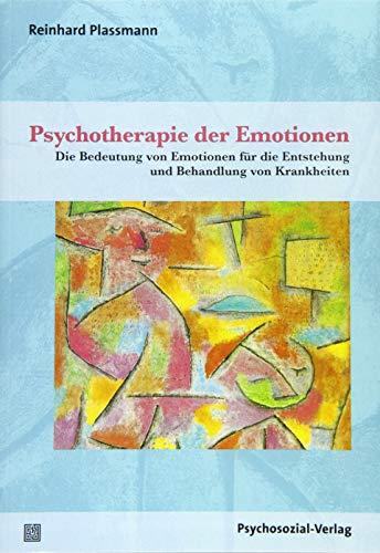 Psychotherapie der Emotionen: Die Bedeutung von Emotionen für die Entstehung und Behandlung von Krankheiten (Therapie & Beratung)