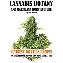 Cannabis Botany and Marijuana Horticulture: Nutrient Solution Recipes An Educational Indoor Growing Literature (English Edition)