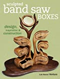 Image de Sculpted Band Saw Boxes: Design, Inspiration & Construction (Popular Woodworking)