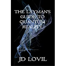The Layman's Guide to Quantum Reality (English Edition)